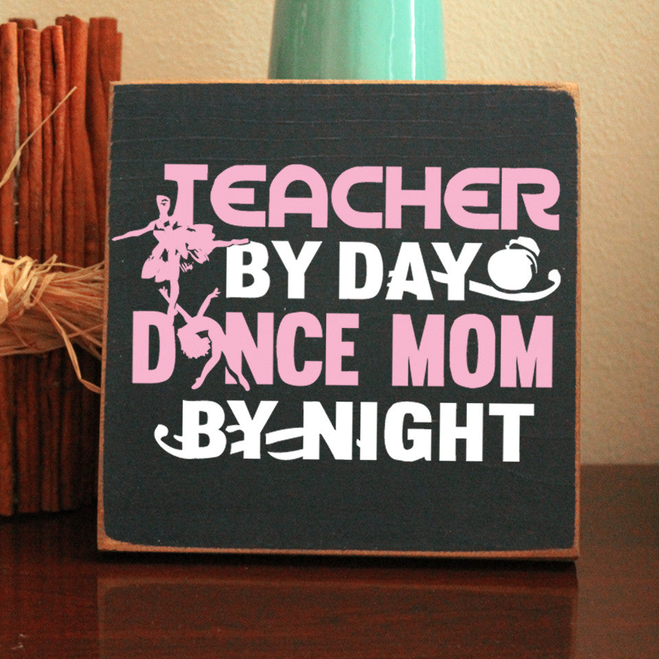 Limited Edition Teacher Dance Mom By Night Sign
