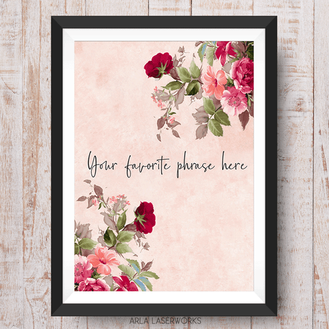 your quote printed on a personalized art print with garden florals in red and pink colors with a vintage vibe