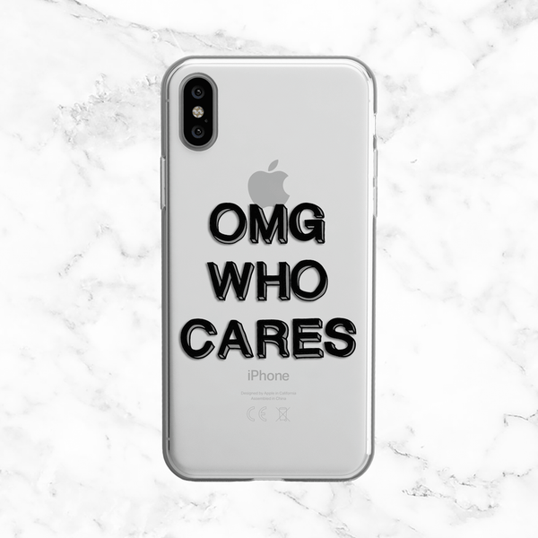 OMG Who Cares Grey Quote Phone Case - Clear TPU Case for iPhone and Galaxy