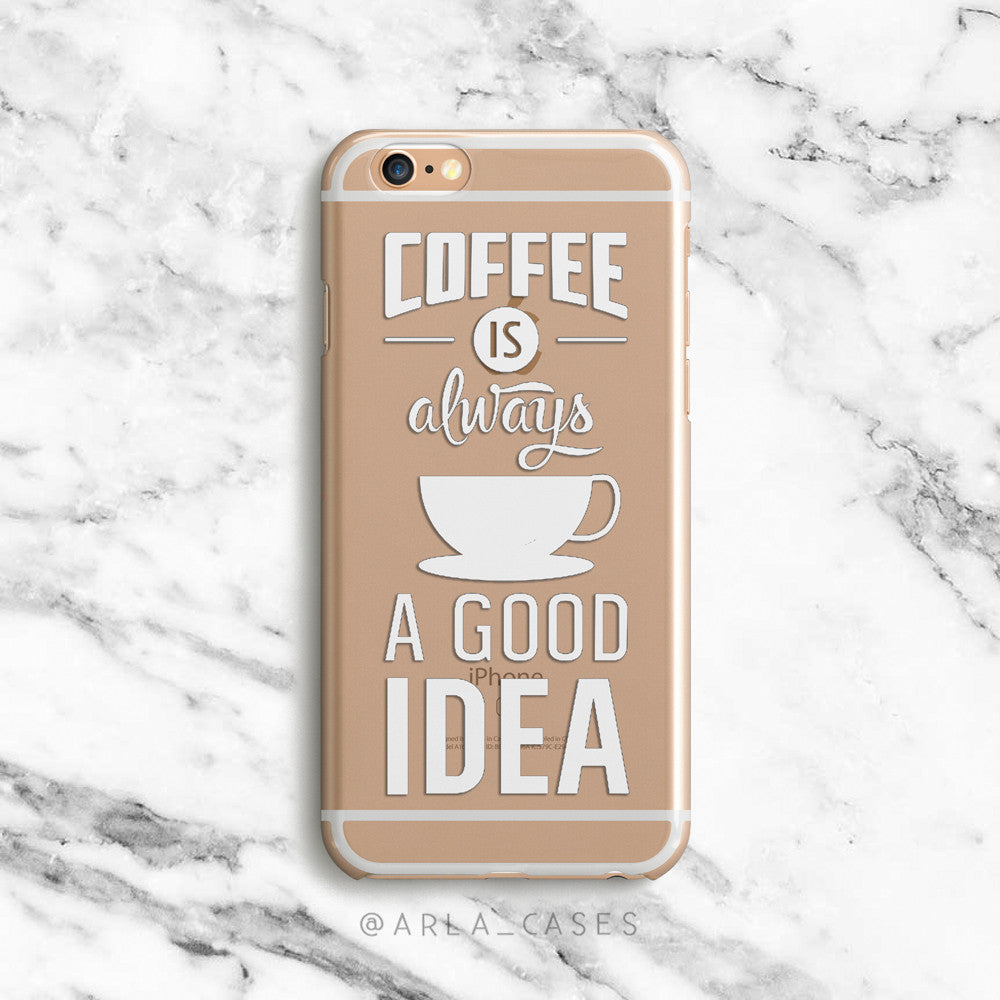 Coffee is Always a Good Idea iPhone Case