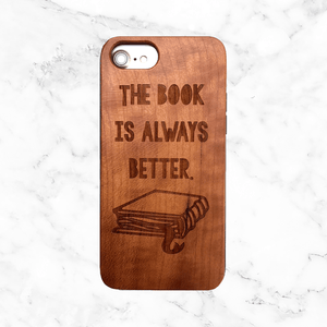 The Book is Better - iPhone and Galaxy Wood Phone Case