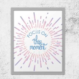 Focus on This Moment Colorful Art Print