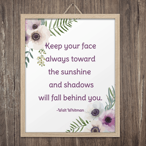 Keep Your Face Toward the Sunshine Art Print