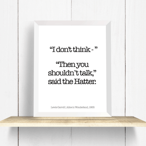 alice in wonderland quote art print mad hatter i dont think then you shouldn't talk black and white