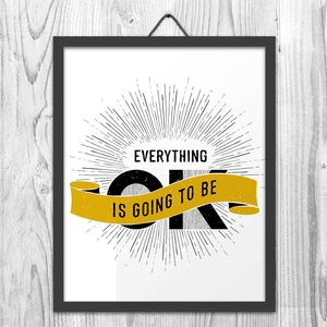 Everything Will Be OK Wall Art Print