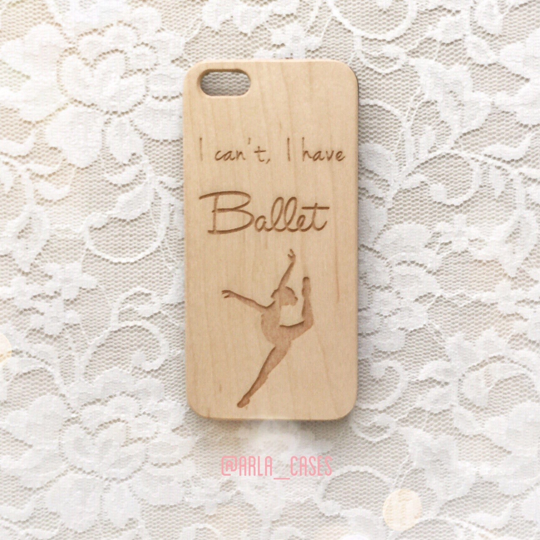 I Cant, I Have Ballet Wood iPhone Case