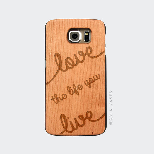 Love the Life You Live Engraved on Wood Galaxy Case