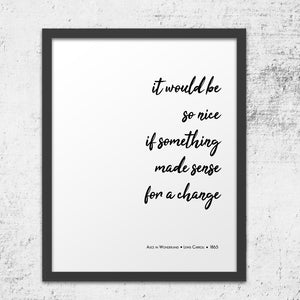 Minimalistic alice in wonderland art print - quote - it would be so nice if something made sense for a change