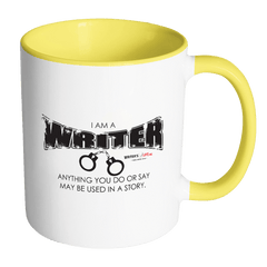 Accent Coffee Mug - I Am A Writer Anything You Do or Say May Be Used In A Story Drinkware - WritersLife.org