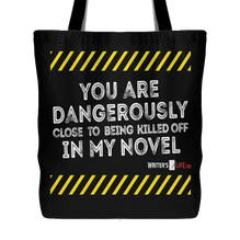 "Tote Bag - ""You Are Dangerously Close to Being Killed Off In My Novel"""