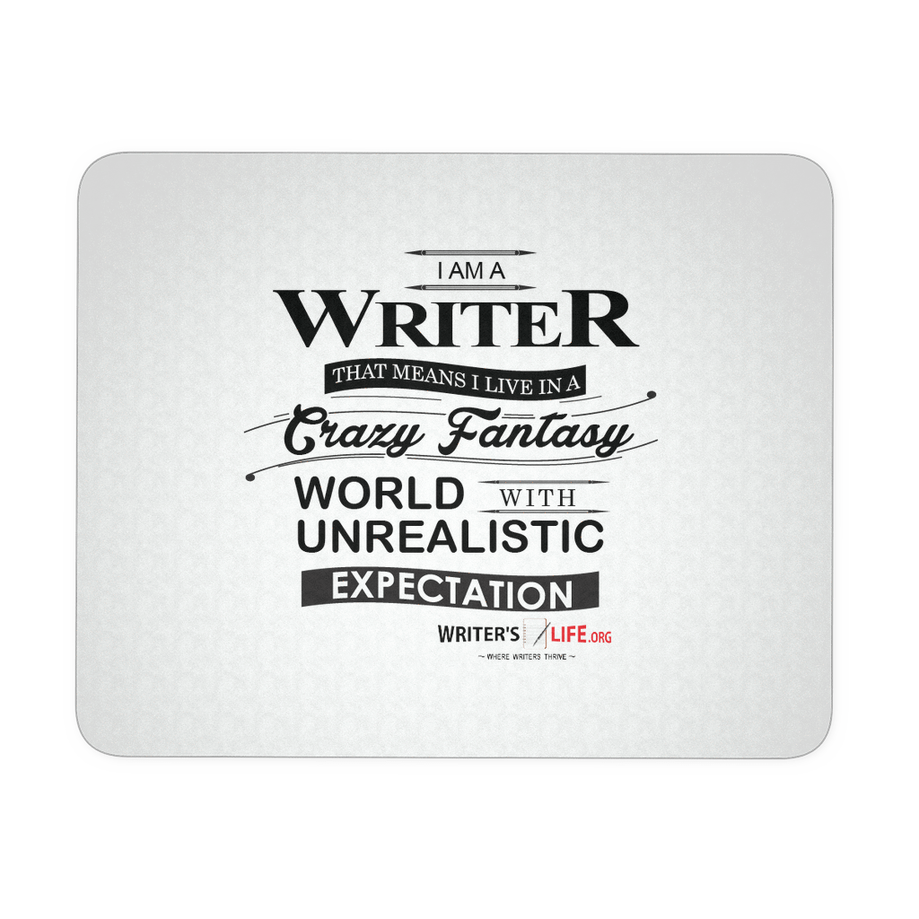 Mouse Pad - I Am A Writer, That Means I Live In An Unrealistic World! Mousepads - WritersLife.org