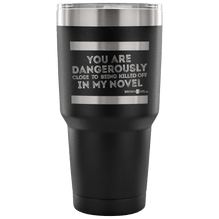 30 Ounce Vacuum Tumbler - You Are Dangerously Close To Being Killed Off In My Novel