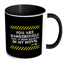 11oz Accent Coffee Mug - You Are Dangerously Close To Being Killed Off In My Novel