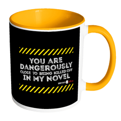 11oz Accent Coffee Mug - You Are Dangerously Close To Being Killed Off In My Novel Drinkware - WritersLife.org