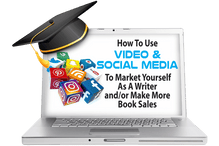 How to Use Video & Social Media to Market Yourself as A Writer and/or Sell More Books