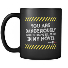 11oz Coffee Mug - You are dangerously close to being killed off in my novel