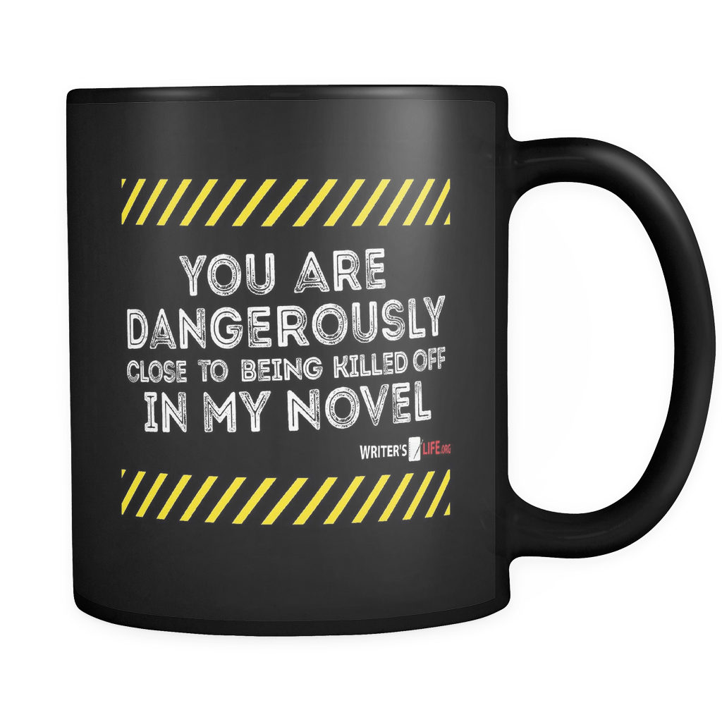11oz Coffee Mug - You are dangerously close to being killed off in my novel Drinkware - WritersLife.org