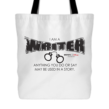Tote Bag - I Am A Writer Anything You Do or Say May Be Used In A Story