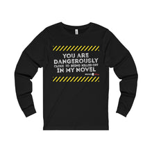 Unisex Jersey Long Sleeve Tee - You Are Dangerously Close