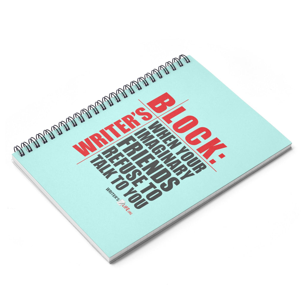 Spiral Notebook - Ruled Line - Writers Block: When Your Imaginary Friends Refuse To Talk To you