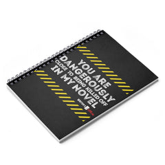 Spiral Notebook - Ruled Line - You Are Dangerously Close To Being Killed Off In My Novel