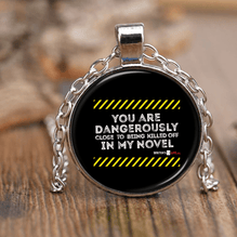 Necklace - You Are Dangerously Close To Being Killed Off In My Novel