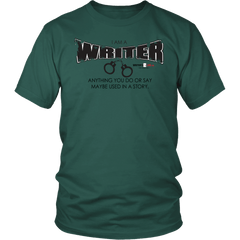 Anything You Do or Say May Be Used in a Story T-Shirt T-shirt - WritersLife.org