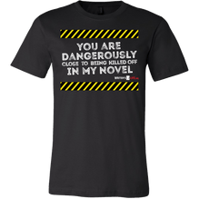 You are dangerously close to being killed off in my novel T Shirt