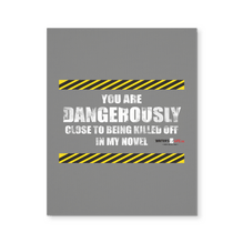 You Are Dangerously Close To Being Killed Off, Canvas Wall Art