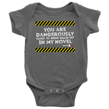 You are dangerously close to being killed off in my novel- Baby Onesie - White Text