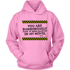 You are dangerously close to being killed off in my novel Hoodie - Black text T-shirt - WritersLife.org