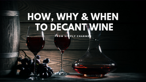 How, Why & When to Decant Wine