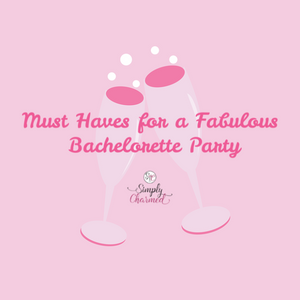 Must Haves for a Fabulous Bachelorette Party