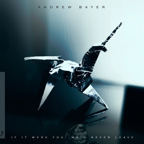 Andrew Bayer - If It Were You, We'd Never Leave CD