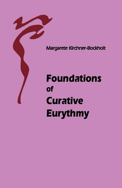Foundations of Curative Eurythmy, by Margarete Kirchner-Bockholt