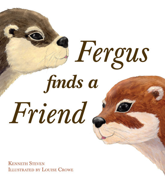 Fergus finds a Friend, Illustrated by Kenneth Steven and Louise Crowe