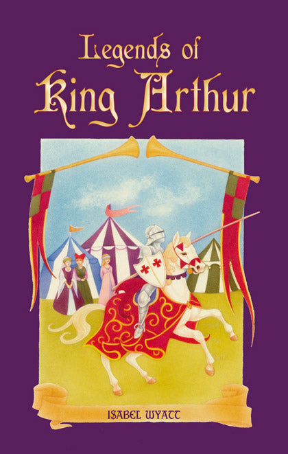 Legends of King Arthur, by Isabel Wyatt