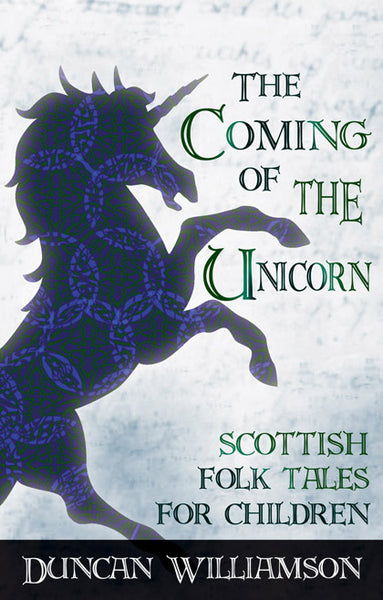 The Coming of the Unicorn, Scottish Folk Tales for Children by Duncan Willamson