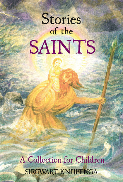 Stories of the Saints A Collection for Children by Siegwart Knijpenga