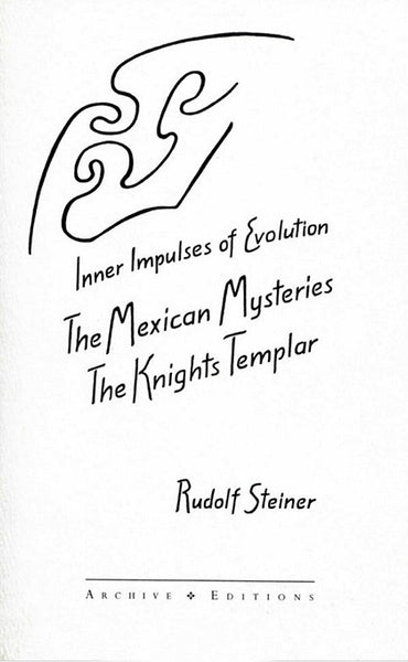 Inner Impulses of Evolution: The Mexican Mysteries and the Knights Templar