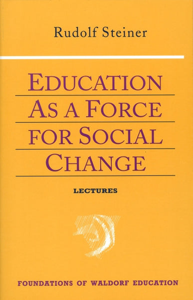 Education as a Force for Social Change, by Rudolf Steiner