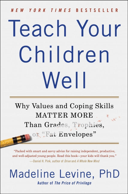 Teach Your Children Well, by Madeline Levine, Phd.