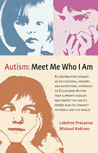 Autism: Meet Me Who I Am by Lakshmi Prasana & Michael Kokinos
