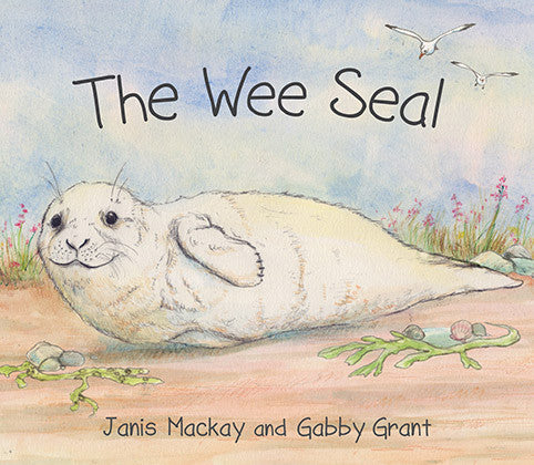 The Wee Seal, by Janis Mackay and Gabby Grant