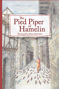 The Pied Piper of Hamelin Illustrated by Maren Briswalter