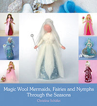 Magic Wool Mermaids, Fairies and Nymphs Through the Season by Christine Schafer
