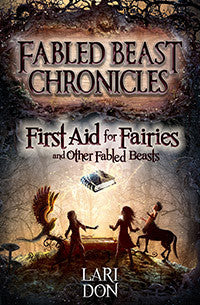 First Aid for Fairies and Other Fabled Beasts, by Lari Don