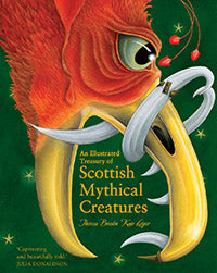 An Illustrated Treasury of Scottish Mythical Creatures by Theresa Breslin Illustrated by Kate Leiper