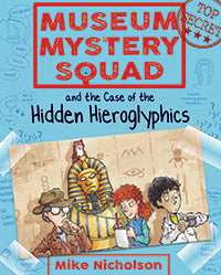 Museum Mystery Squad Hidden Hieroglyphics by Mike Nicholson