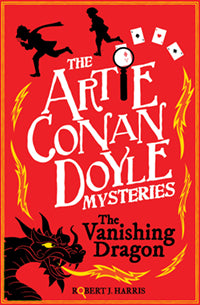The Artie Conan Doyle Mysteries - The Vanishing Dragon by Robert J Harris